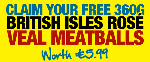 Claim your FREE 360g British Isles Rose Veal Meatballs - worth £5.99